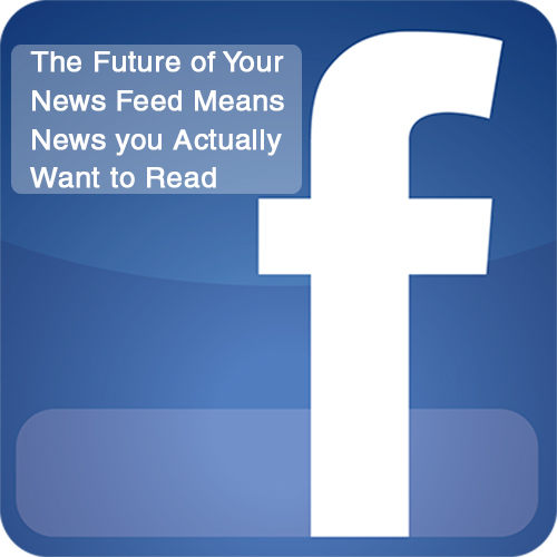The Future of Your News Feed Means News you Actually Want to Read
