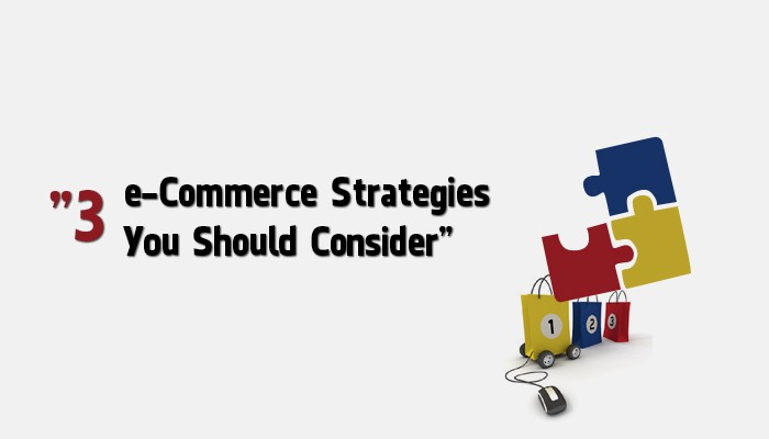 3 e commerce strategies you should consider
