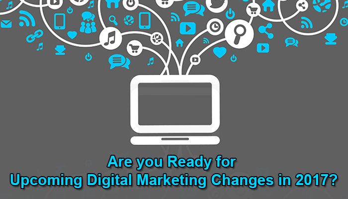 are you ready for upcoming digital marketing changes in 2017